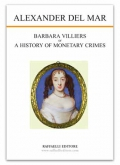 BARBARA VILLIERS or A HISTORY OF MONETARY CRIMES